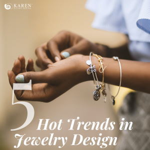 5 Hot Trends in Jewelry Design