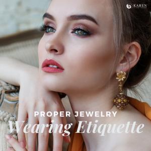Proper Jewelry Wearing Etiquette